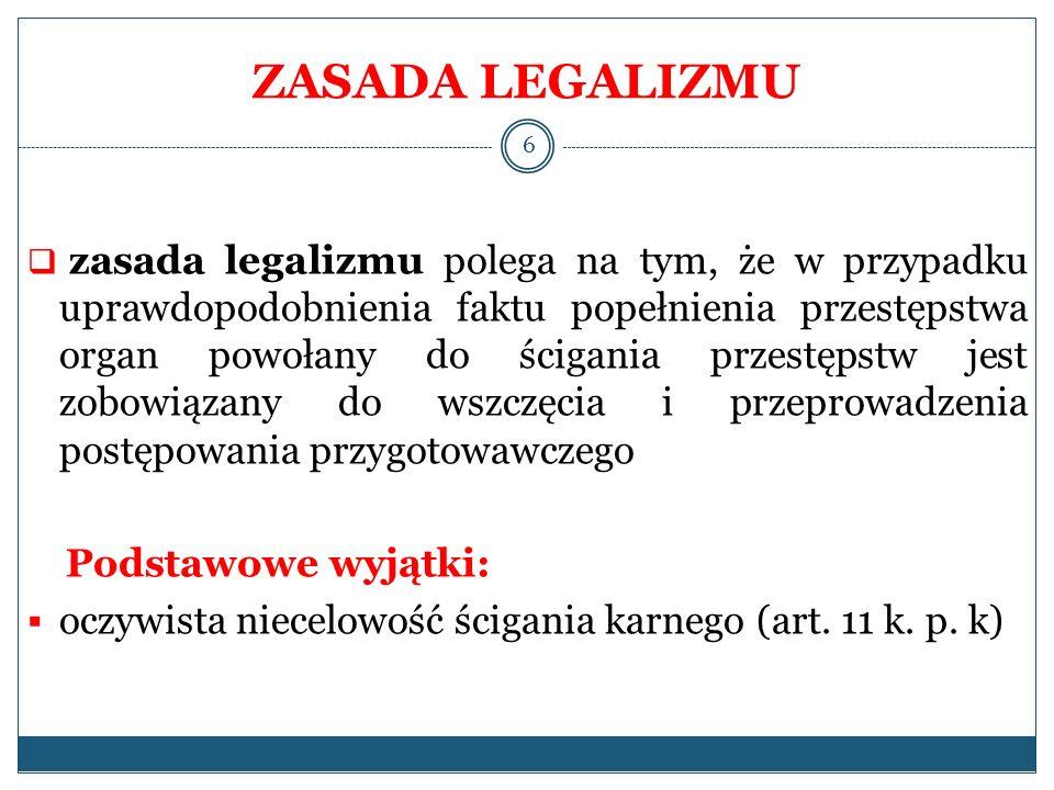ZASADA LEGALIZMU zasada legalizmu polega na tym, że w przypadku uprawdopodobnienia faktu popełnienia przestępstwa organ powołany do ścigania przestęps