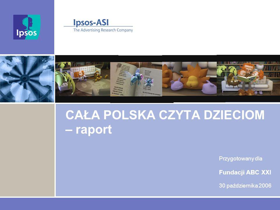 CAŁA POLSKA CZYTA DZIECIOM – raport Przygotowany dla Fundacji ABC XXI 30 października 2006