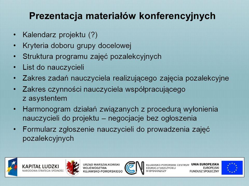 Prezentacja materiałów konferencyjnych Kalendarz projektu (?) Kryteria doboru grupy docelowej Struktura programu zajęć pozalekcyjnych List do nauczyci