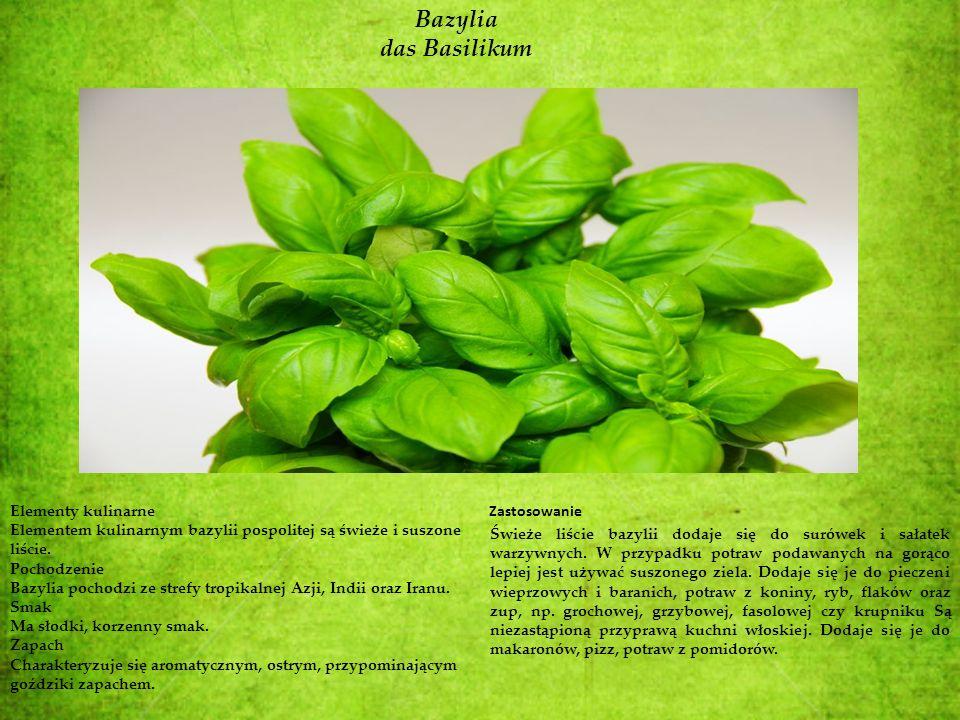Bazylia das Basilikum Elementy kulinarne Elementem kulinarnym bazylii pospolitej są świeże i suszone liście. Pochodzenie Bazylia pochodzi ze strefy tr