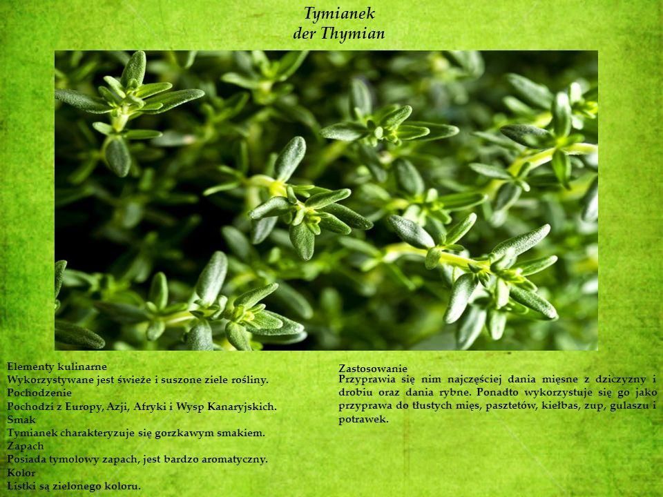 Tymianek der Thymian Elementy kulinarne Wykorzystywane jest świeże i suszone ziele rośliny. Pochodzenie Pochodzi z Europy, Azji, Afryki i Wysp Kanaryj