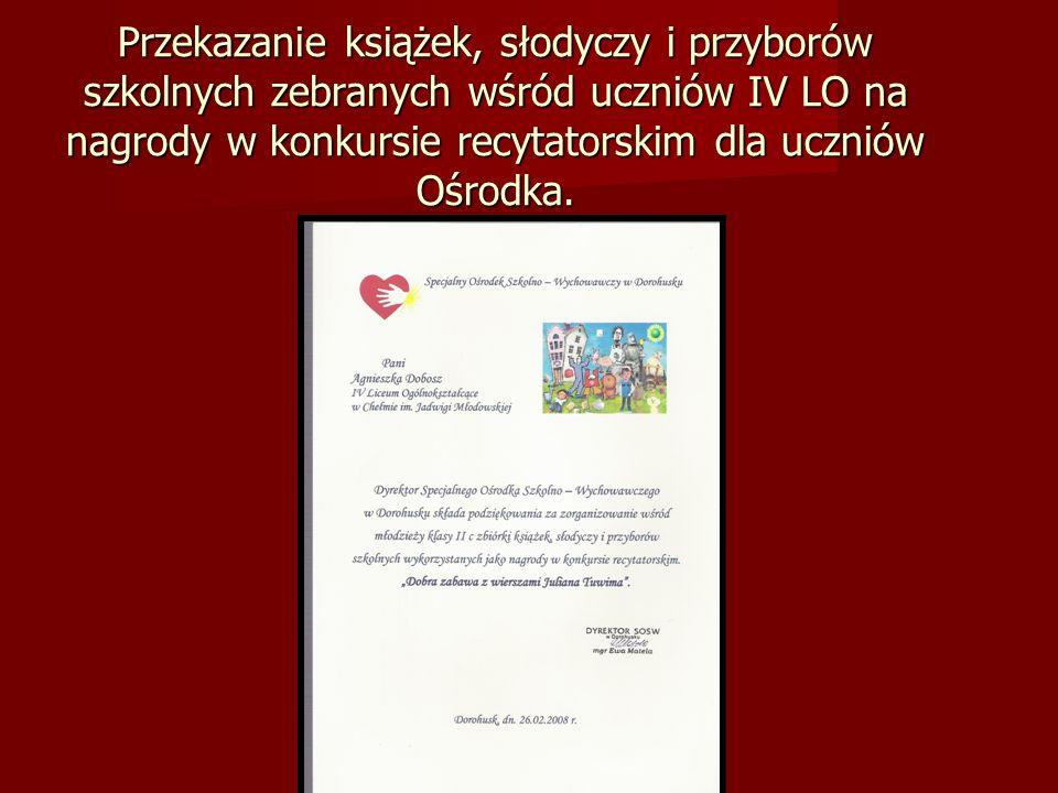 Przekazanie książek, słodyczy i przyborów szkolnych zebranych wśród uczniów IV LO na nagrody w konkursie recytatorskim dla uczniów Ośrodka.