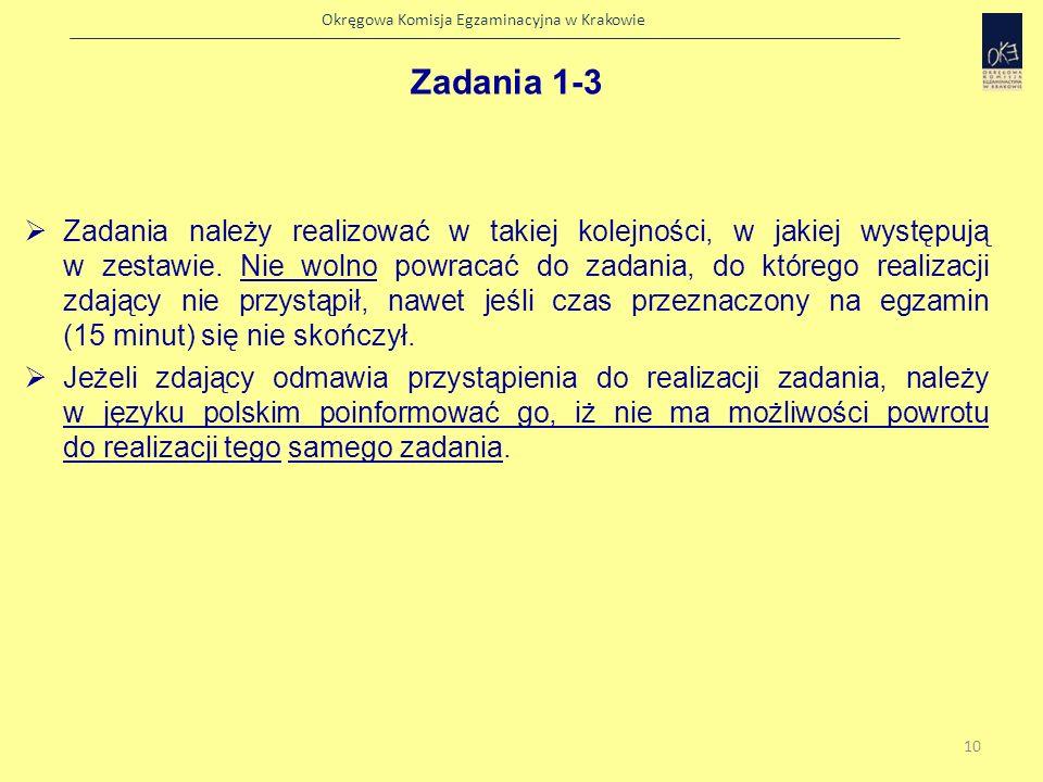 Okręgowa Komisja Egzaminacyjna w Krakowie Zadania 1-3 Czas przeznaczony na wykonanie poszczególnych zadań jest czasem maksymalnym; nie wolno go przekraczać.