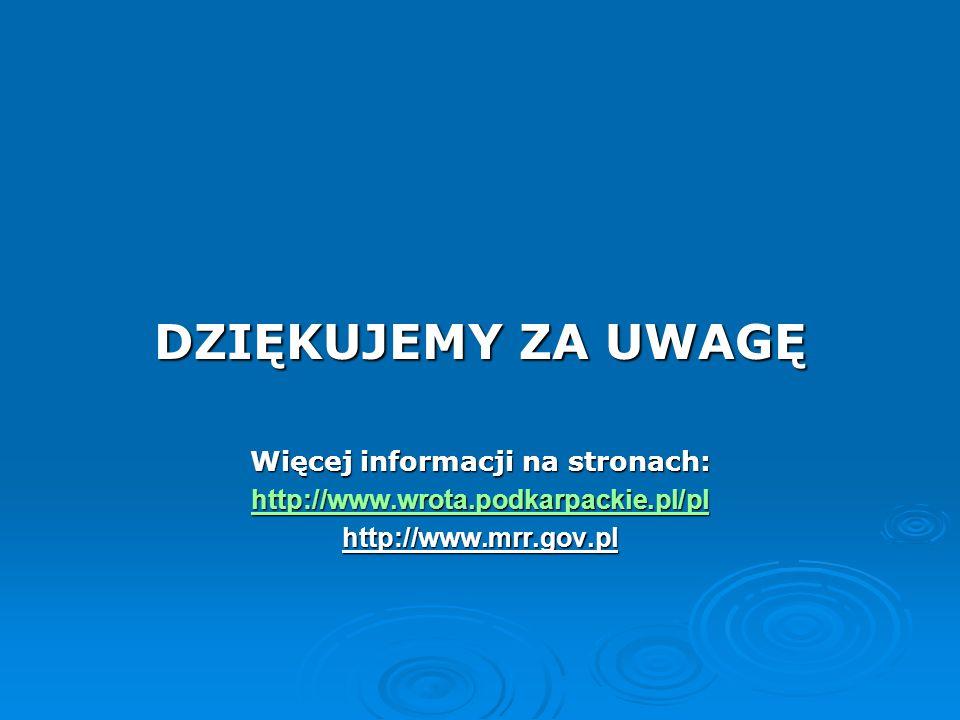 DZIĘKUJEMY ZA UWAGĘ Więcej informacji na stronach: http://www.wrota.podkarpackie.pl/pl http://www.mrr.gov.pl