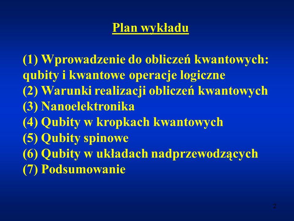 2 Plan wykładu (1) Wprowadzenie do obliczeń kwantowych: qubity i kwantowe operacje logiczne (2) Warunki realizacji obliczeń kwantowych (3) Nanoelektro