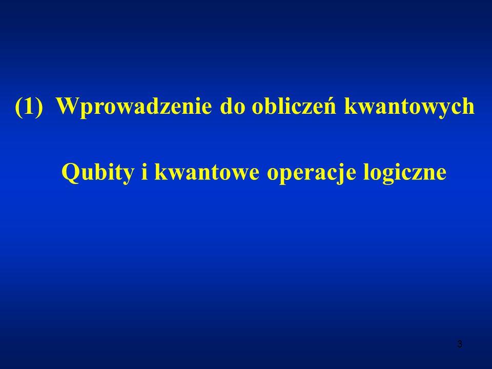 3 (1) Wprowadzenie do obliczeń kwantowych Qubity i kwantowe operacje logiczne