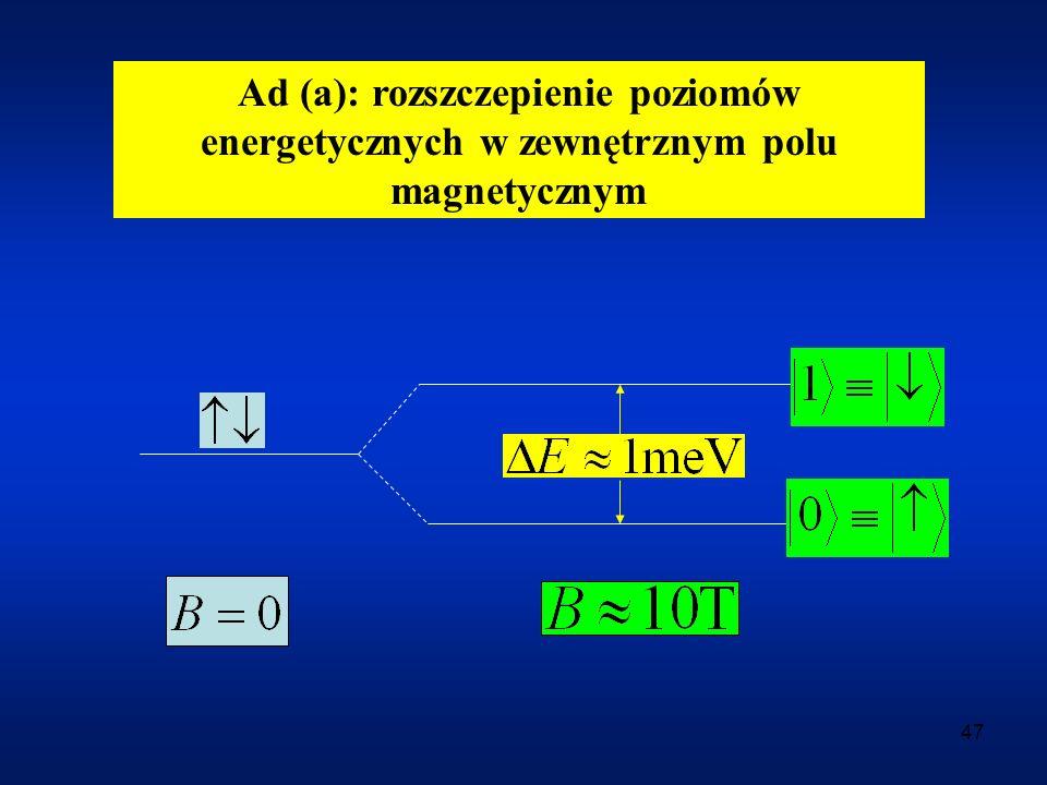 47 Ad (a): rozszczepienie poziomów energetycznych w zewnętrznym polu magnetycznym