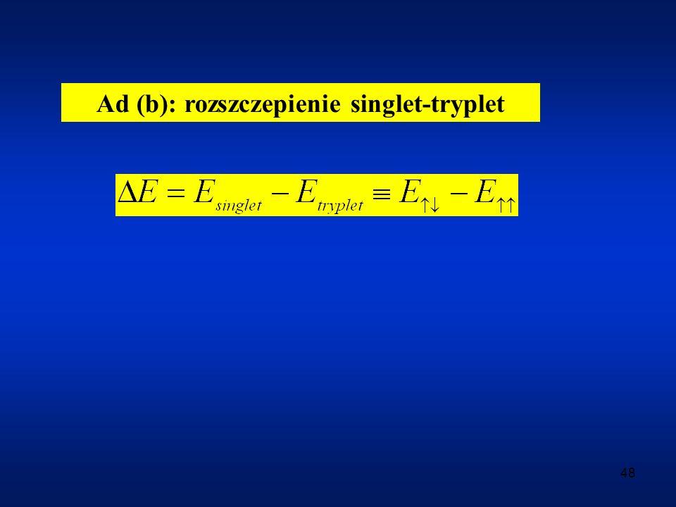 48 Ad (b): rozszczepienie singlet-tryplet