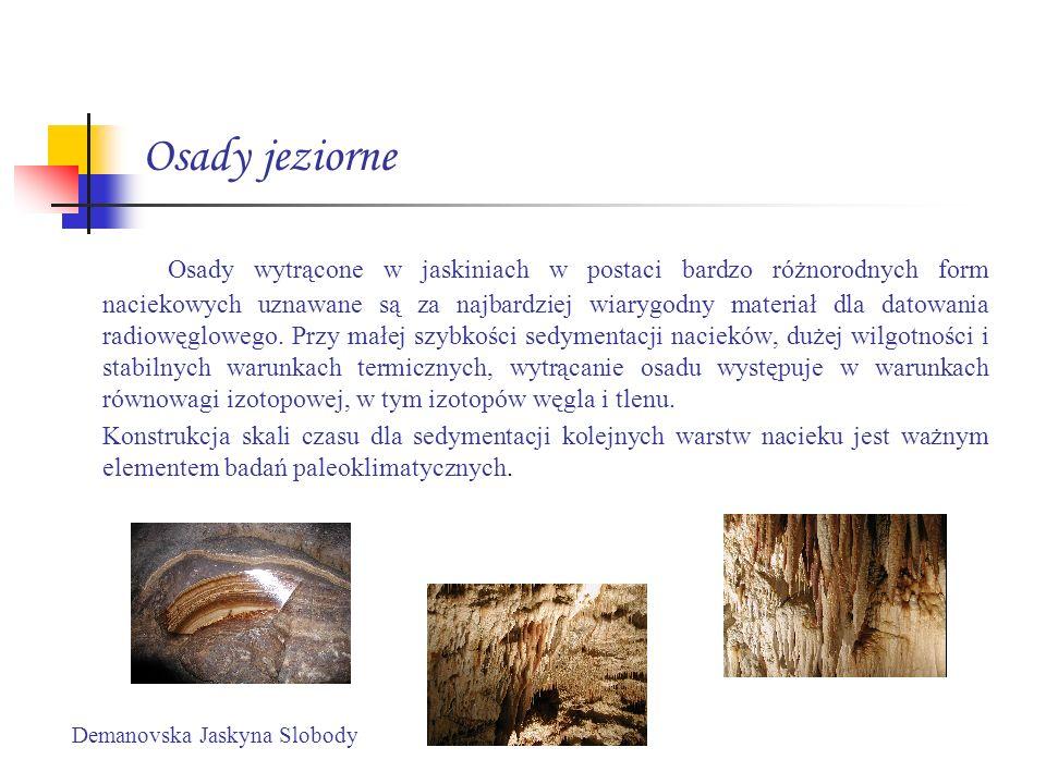 Osady jeziorne Osady wytrącone w jaskiniach w postaci bardzo różnorodnych form naciekowych uznawane są za najbardziej wiarygodny materiał dla datowani