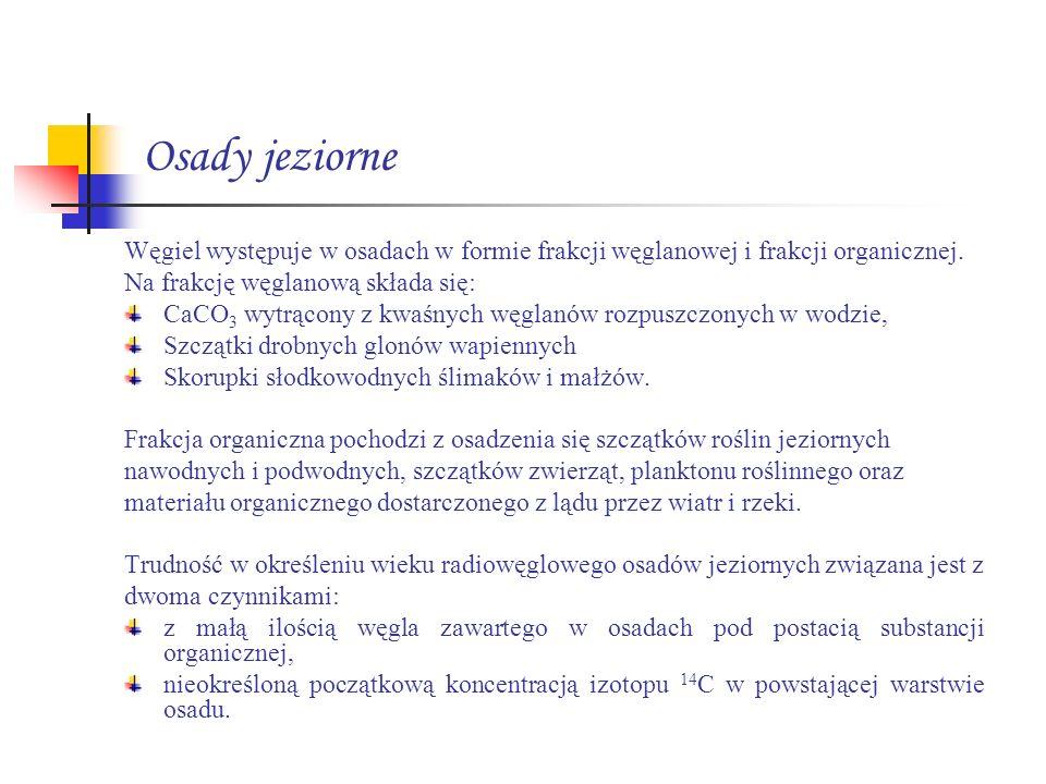 Osady jeziorne Węgiel występuje w osadach w formie frakcji węglanowej i frakcji organicznej. Na frakcję węglanową składa się: CaCO 3 wytrącony z kwaśn