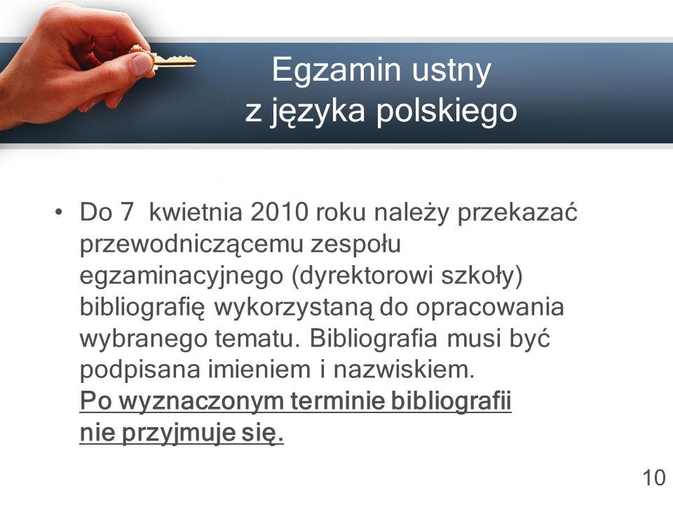 Egzamin ustny z języka polskiego Do 7 kwietnia 2010 roku należy przekazać przewodniczącemu zespołu egzaminacyjnego (dyrektorowi szkoły) bibliografię w