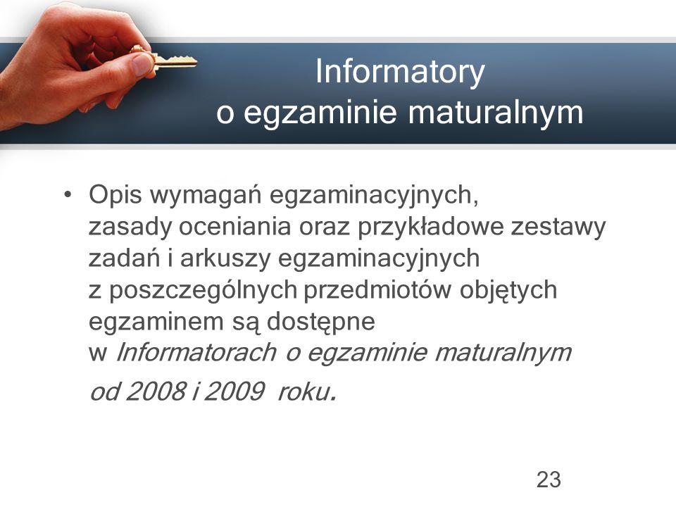 23 Informatory o egzaminie maturalnym Opis wymagań egzaminacyjnych, zasady oceniania oraz przykładowe zestawy zadań i arkuszy egzaminacyjnych z poszcz