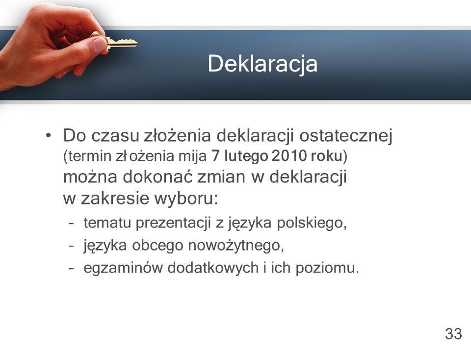 33 Deklaracja Do czasu złożenia deklaracji ostatecznej (termin złożenia mija 7 lutego 2010 roku) można dokonać zmian w deklaracji w zakresie wyboru: –