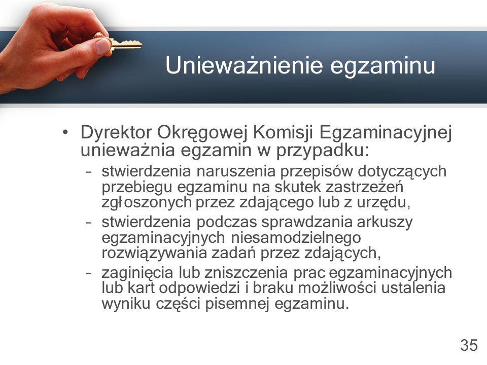 35 Unieważnienie egzaminu Dyrektor Okręgowej Komisji Egzaminacyjnej unieważnia egzamin w przypadku: –stwierdzenia naruszenia przepisów dotyczących prz
