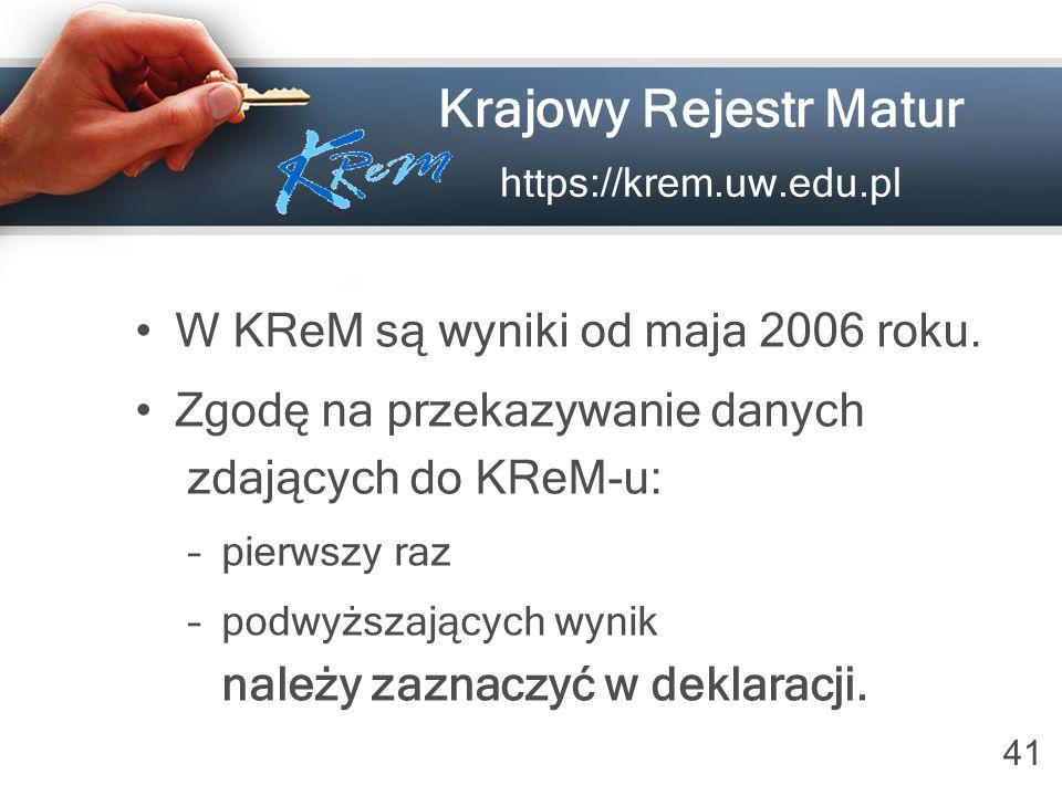 41 Krajowy Rejestr Matur https://krem.uw.edu.pl W KReM są wyniki od maja 2006 roku. Zgodę na przekazywanie danych zdających do KReM-u: –pierwszy raz –
