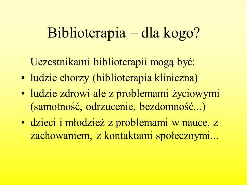 Biblioterapia – dla kogo? Uczestnikami biblioterapii mogą być: ludzie chorzy (biblioterapia kliniczna) ludzie zdrowi ale z problemami życiowymi (samot