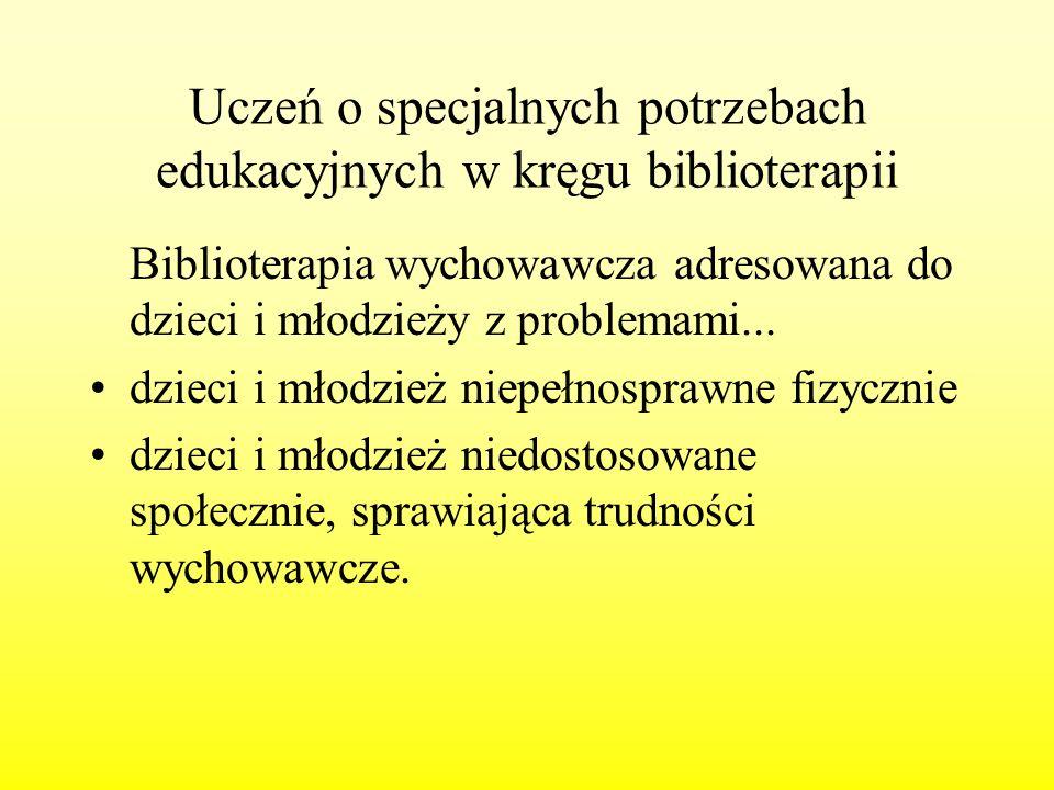 Uczeń o specjalnych potrzebach edukacyjnych w kręgu biblioterapii Biblioterapia wychowawcza adresowana do dzieci i młodzieży z problemami... dzieci i