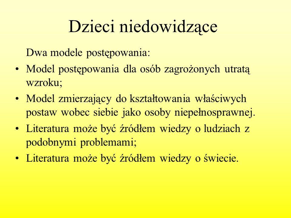 Dzieci niedowidzące Dwa modele postępowania: Model postępowania dla osób zagrożonych utratą wzroku; Model zmierzający do kształtowania właściwych post