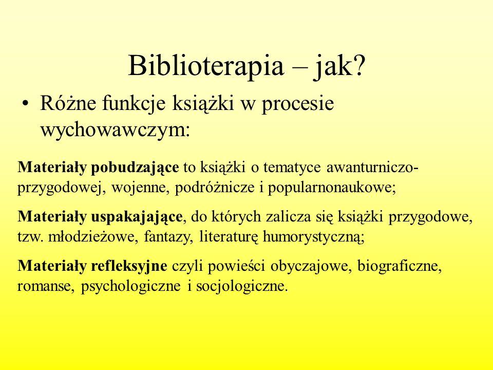 Biblioterapia – jak? Różne funkcje książki w procesie wychowawczym: Materiały pobudzające to książki o tematyce awanturniczo- przygodowej, wojenne, po