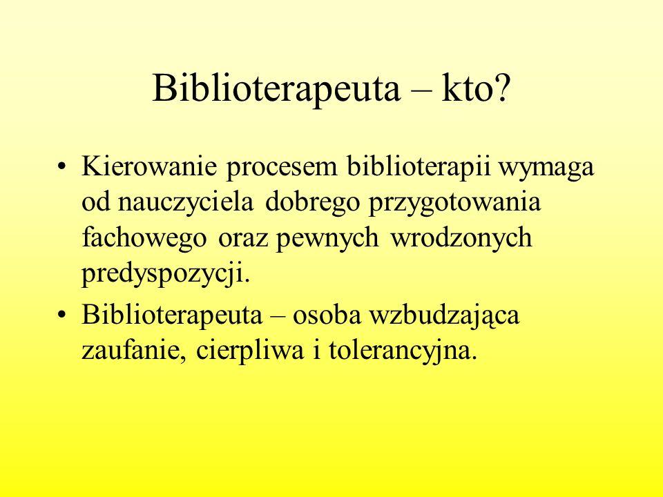 Biblioterapeuta – kto? Kierowanie procesem biblioterapii wymaga od nauczyciela dobrego przygotowania fachowego oraz pewnych wrodzonych predyspozycji.