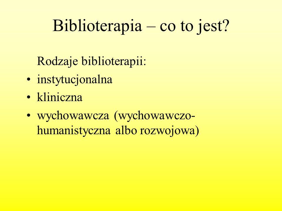Biblioterapia – co to jest? Rodzaje biblioterapii: instytucjonalna kliniczna wychowawcza (wychowawczo- humanistyczna albo rozwojowa)