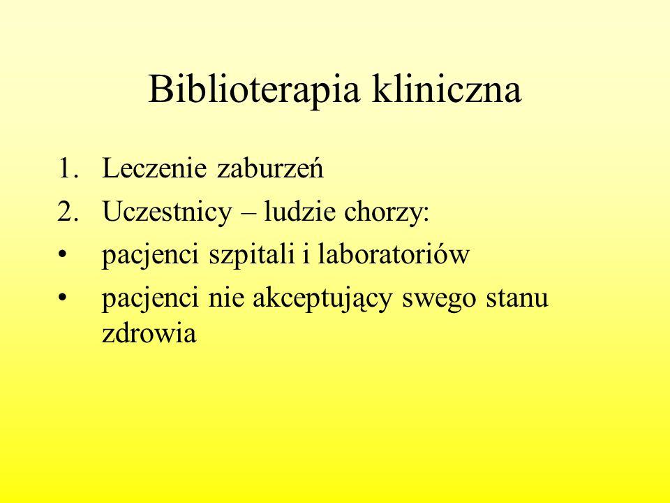 Biblioterapia kliniczna 1.Leczenie zaburzeń 2.Uczestnicy – ludzie chorzy: pacjenci szpitali i laboratoriów pacjenci nie akceptujący swego stanu zdrowi