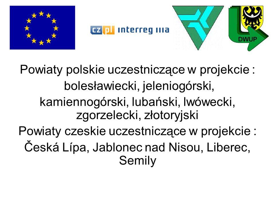 Powiaty polskie uczestniczące w projekcie : bolesławiecki, jeleniogórski, kamiennogórski, lubański, lwówecki, zgorzelecki, złotoryjski Powiaty czeskie