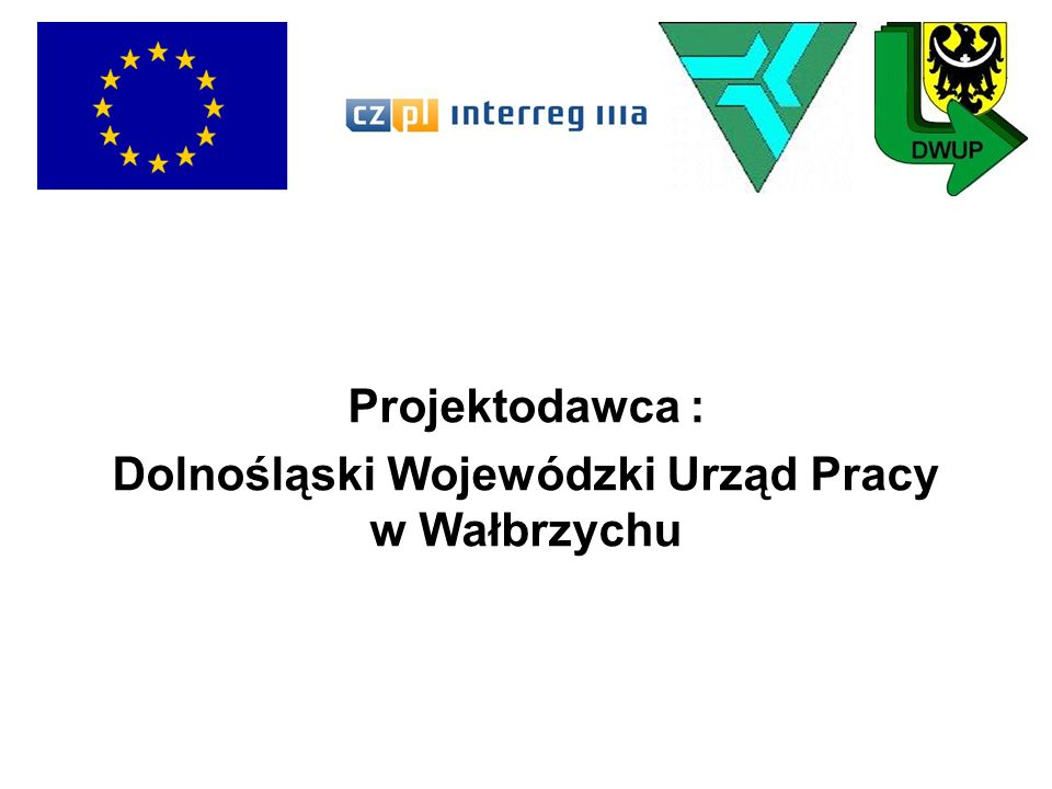 Projektodawca : Dolnośląski Wojewódzki Urząd Pracy w Wałbrzychu