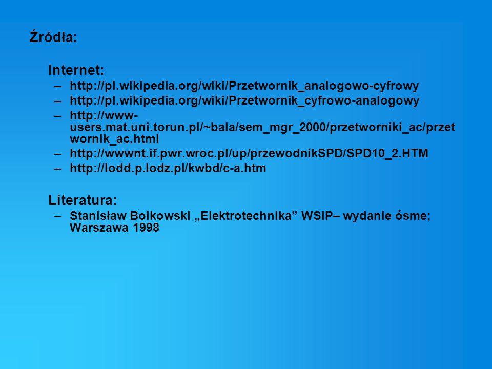 Źródła: Internet: –http://pl.wikipedia.org/wiki/Przetwornik_analogowo-cyfrowy –http://pl.wikipedia.org/wiki/Przetwornik_cyfrowo-analogowy –http://www-