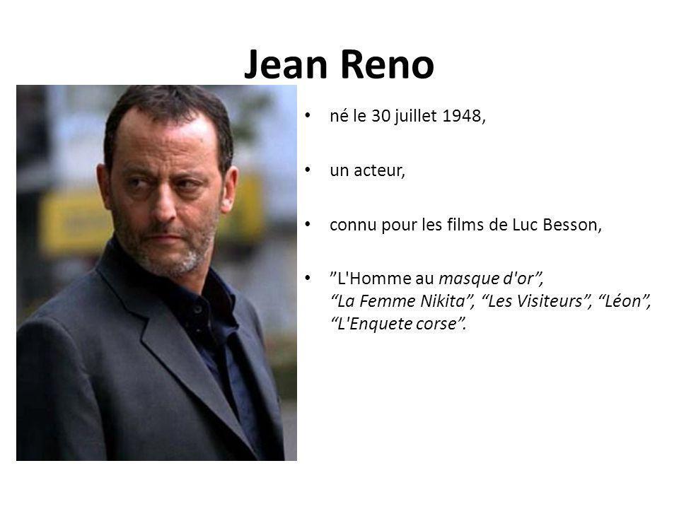 Jean Reno né le 30 juillet 1948, un acteur, connu pour les films de Luc Besson, L'Homme au masque d'or, La Femme Nikita, Les Visiteurs, Léon, L'Enquet