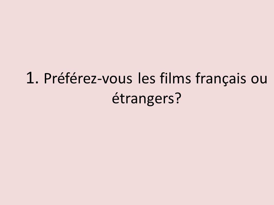 1. Préférez-vous les films français ou étrangers?
