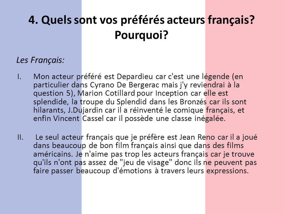 4. Quels sont vos préférés acteurs français? Pourquoi? Les Français: I.Mon acteur préféré est Depardieu car c'est une légende (en particulier dans Cyr