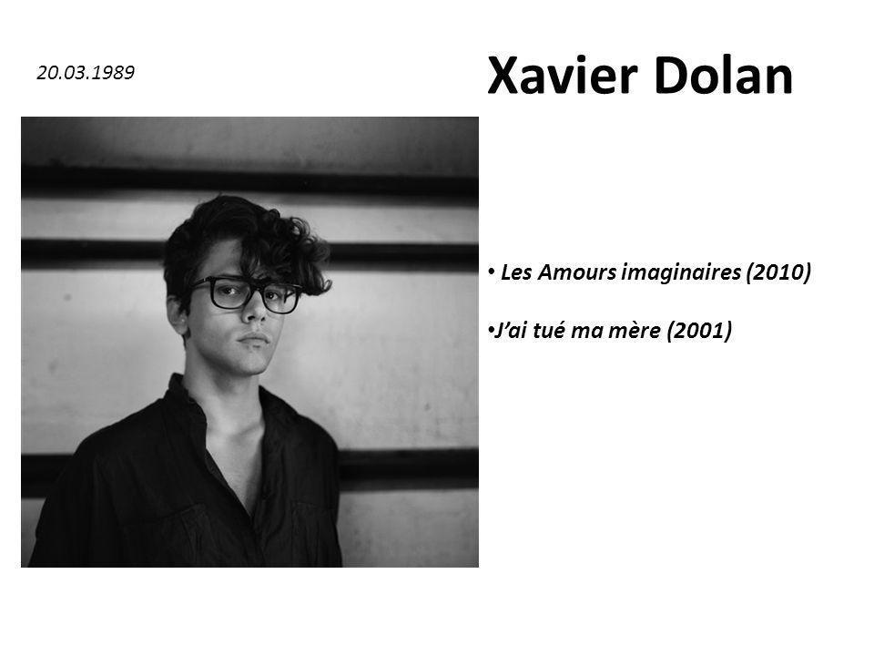 Xavier Dolan Les Amours imaginaires (2010) Jai tué ma mère (2001) 20.03.1989