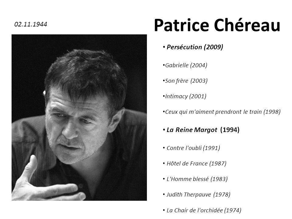 Patrice Chéreau Persécution (2009) Gabrielle (2004) Son frère (2003) Intimacy (2001) Ceux qui m'aiment prendront le train (1998) La Reine Margot (1994