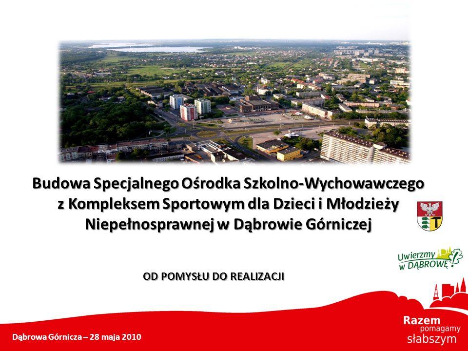 Budowa Specjalnego Ośrodka Szkolno-Wychowawczego z Kompleksem Sportowym dla Dzieci i Młodzieży Niepełnosprawnej w Dąbrowie Górniczej Dąbrowa Górnicza