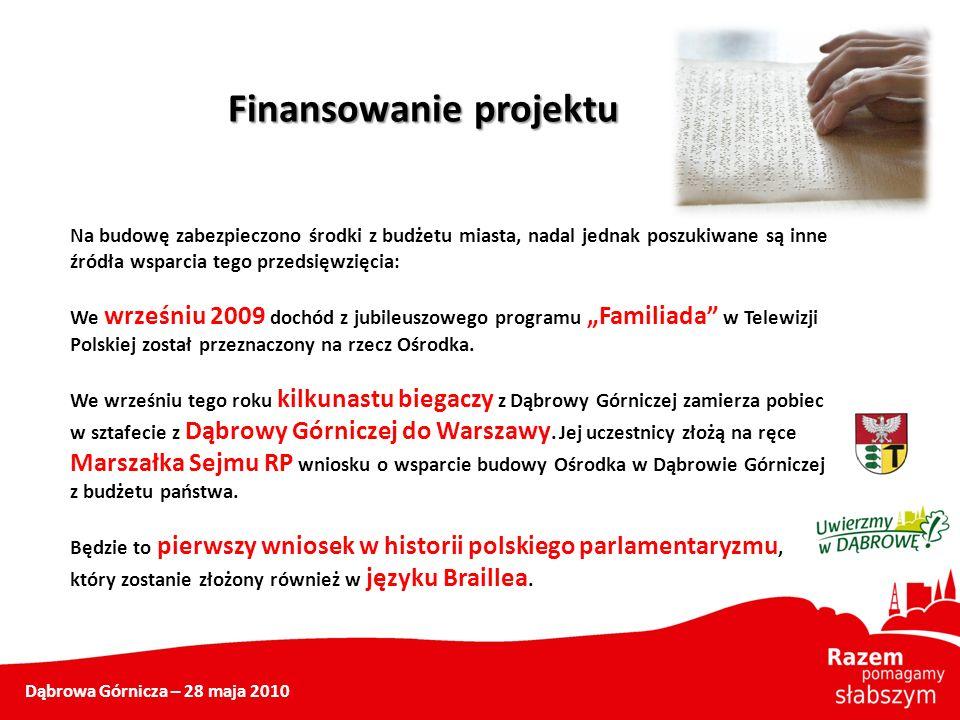 Dąbrowa Górnicza – 28 maja 2010 Na budowę zabezpieczono środki z budżetu miasta, nadal jednak poszukiwane są inne źródła wsparcia tego przedsięwzięcia