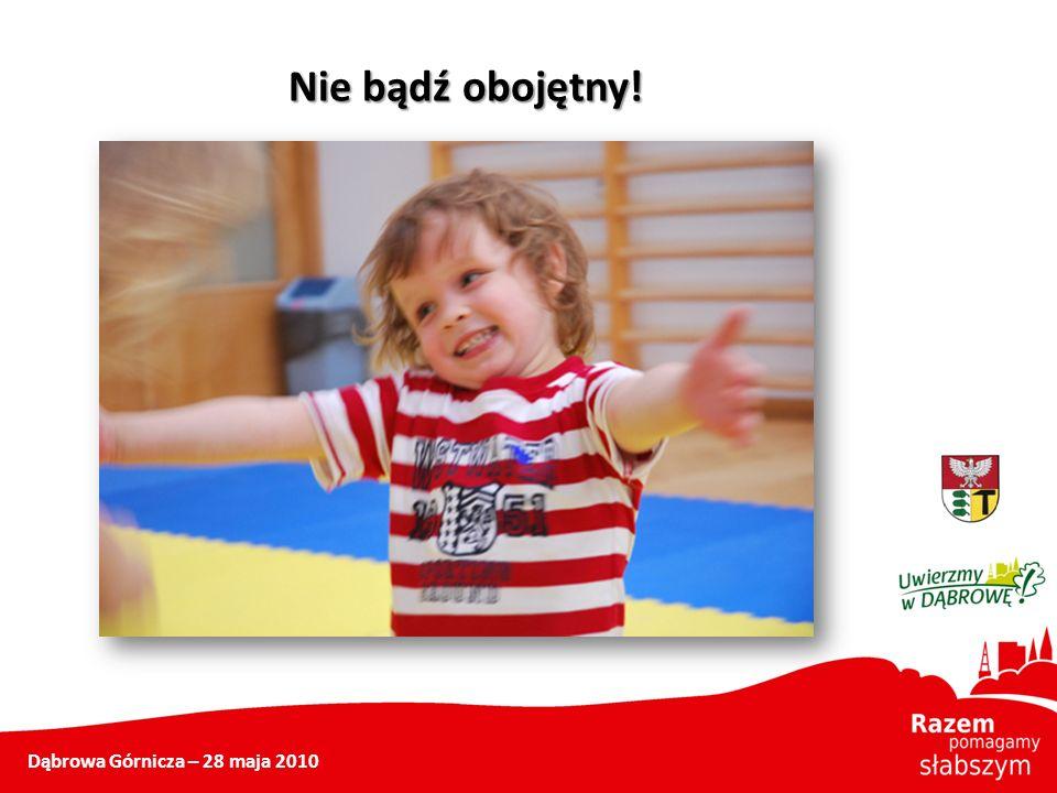 Dąbrowa Górnicza – 28 maja 2010 Nie bądź obojętny!