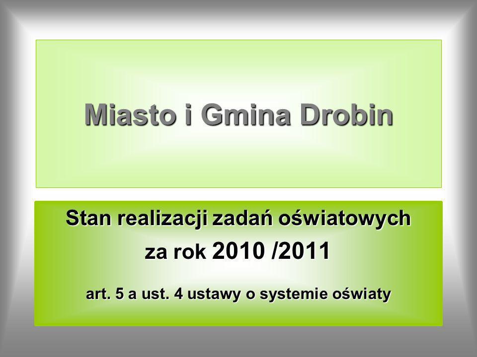 Miasto i Gmina Drobin Stan realizacji zadań oświatowych za rok 2010 /2011 art. 5 a ust. 4 ustawy o systemie oświaty
