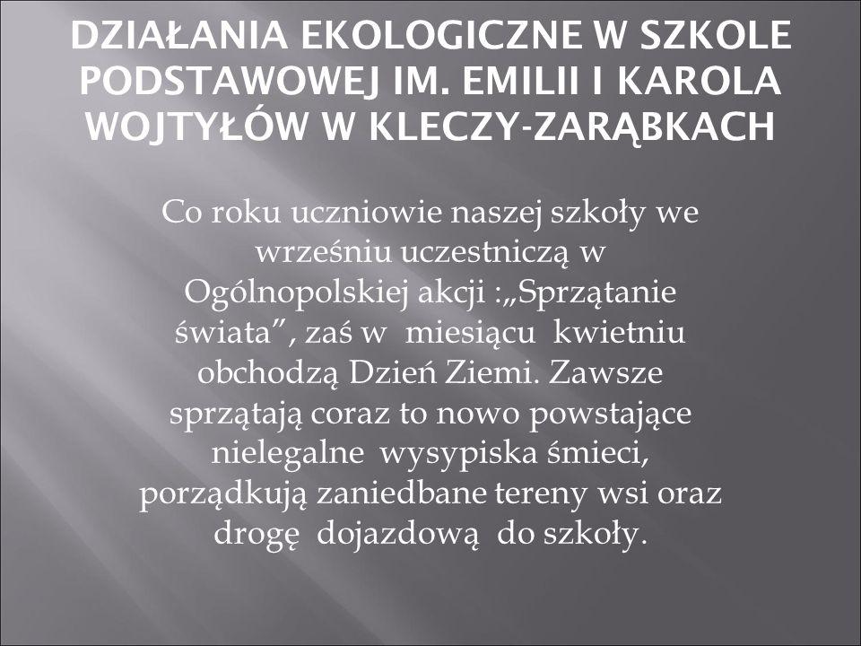 Co roku uczniowie naszej szkoły we wrześniu uczestniczą w Ogólnopolskiej akcji :Sprzątanie świata, zaś w miesiącu kwietniu obchodzą Dzień Ziemi. Zawsz
