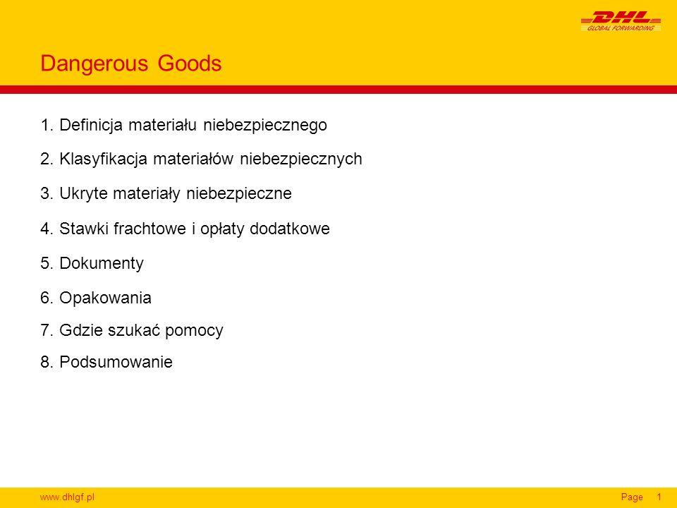 www.dhlgf.plPage1 Dangerous Goods 1. Definicja materiału niebezpiecznego 2. Klasyfikacja materiałów niebezpiecznych 3. Ukryte materiały niebezpieczne