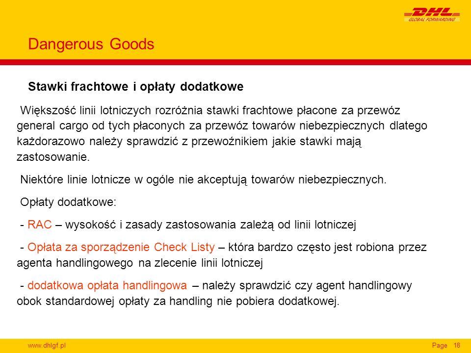 www.dhlgf.plPage18 Stawki frachtowe i opłaty dodatkowe Dangerous Goods Większość linii lotniczych rozróżnia stawki frachtowe płacone za przewóz genera