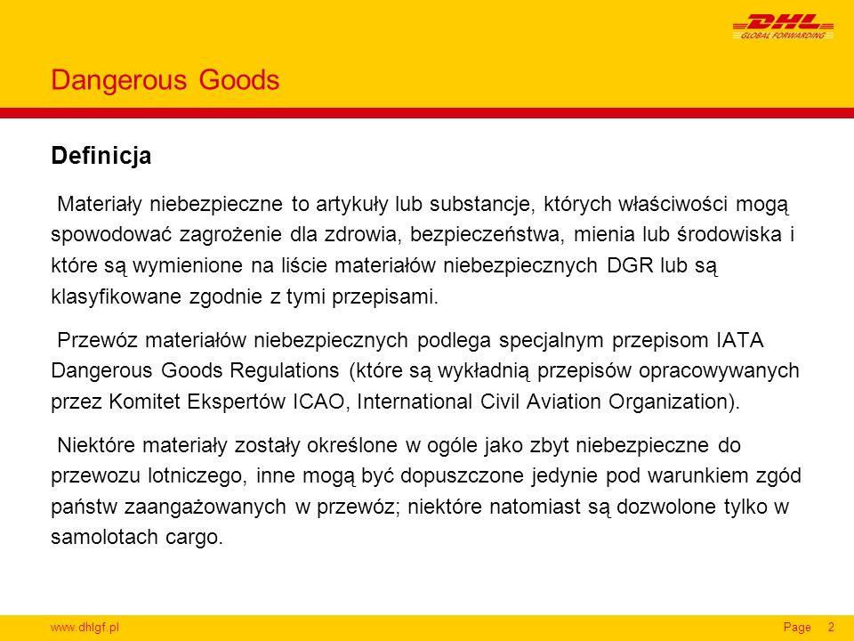 www.dhlgf.plPage2 Definicja Dangerous Goods Materiały niebezpieczne to artykuły lub substancje, których właściwości mogą spowodować zagrożenie dla zdr