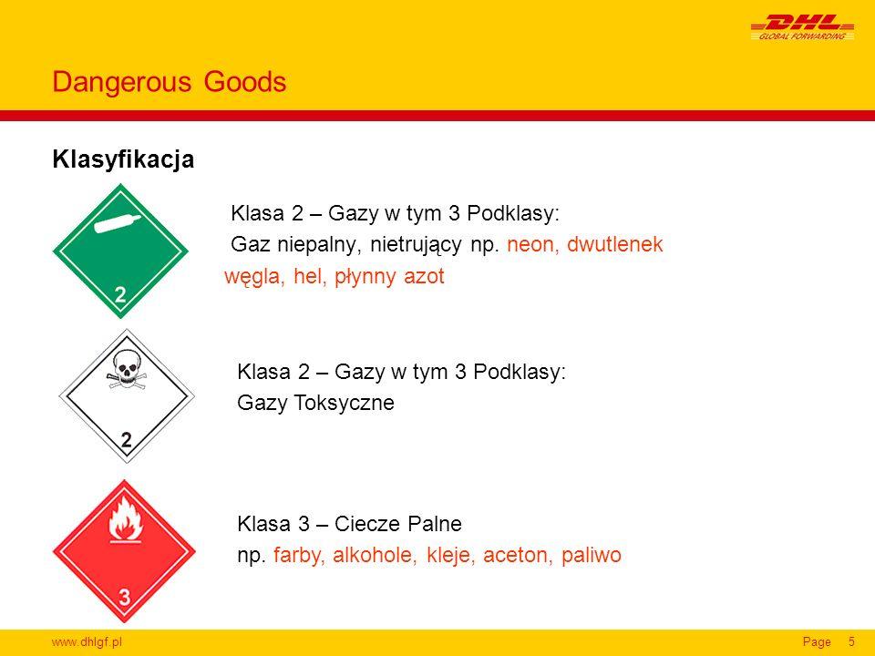 www.dhlgf.plPage5 Klasyfikacja Dangerous Goods Klasa 2 – Gazy w tym 3 Podklasy: Gaz niepalny, nietrujący np. neon, dwutlenek węgla, hel, płynny azot K