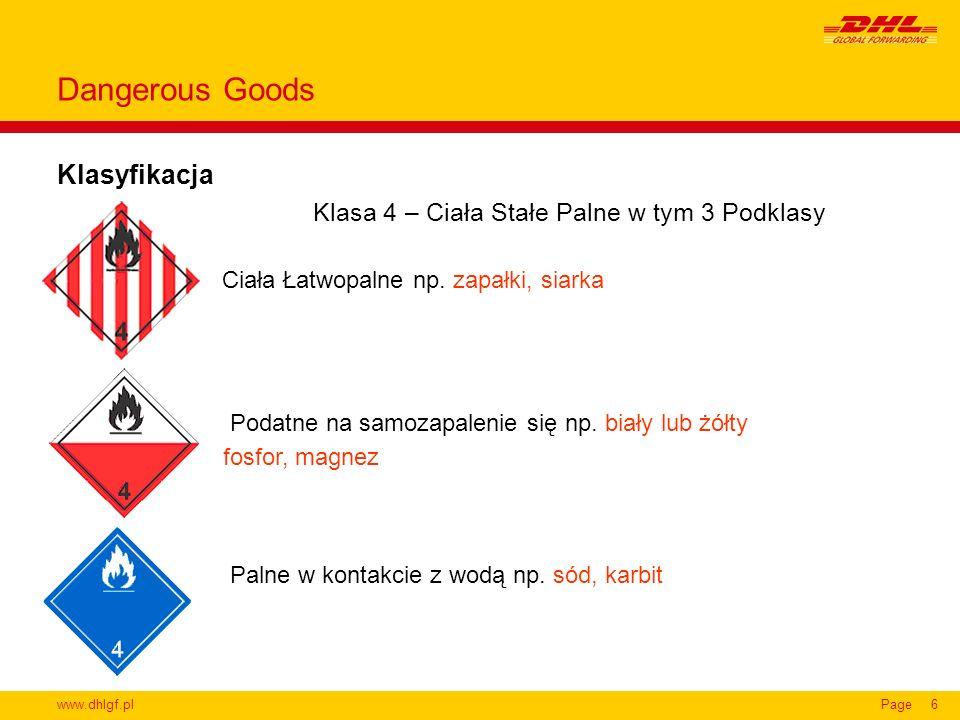 www.dhlgf.plPage6 Klasyfikacja Dangerous Goods Klasa 4 – Ciała Stałe Palne w tym 3 Podklasy Ciała Łatwopalne np. zapałki, siarka Podatne na samozapale