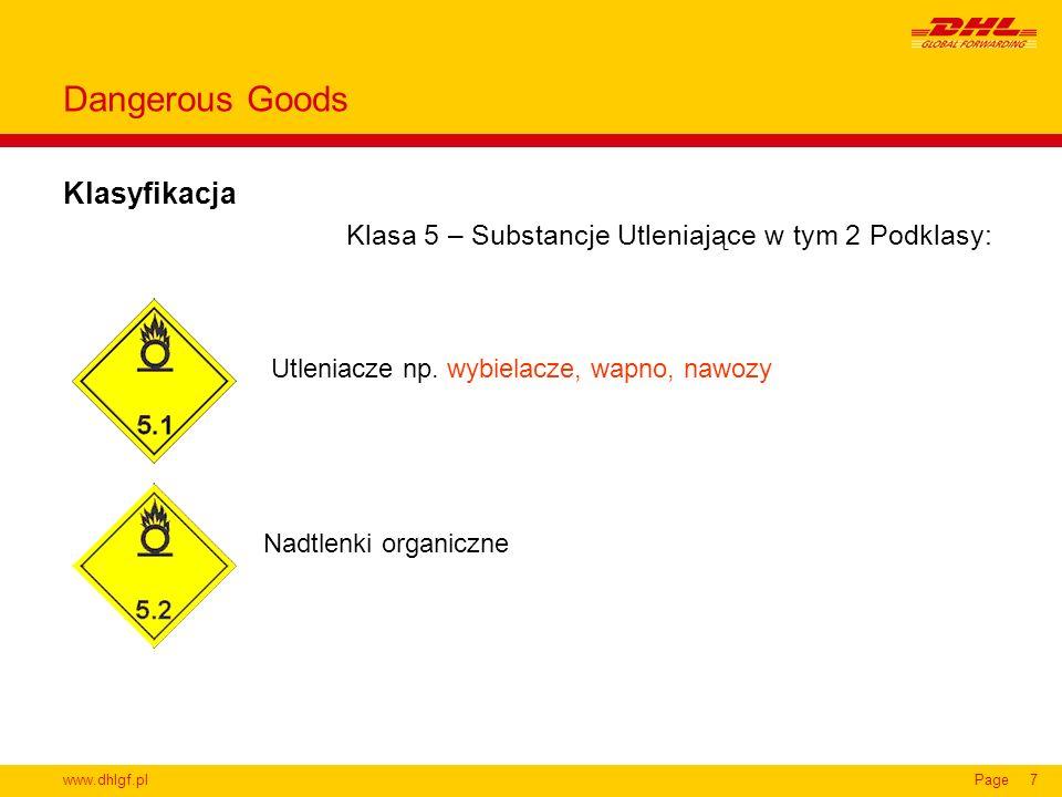 www.dhlgf.plPage7 Klasyfikacja Dangerous Goods Klasa 5 – Substancje Utleniające w tym 2 Podklasy: Utleniacze np. wybielacze, wapno, nawozy Nadtlenki o