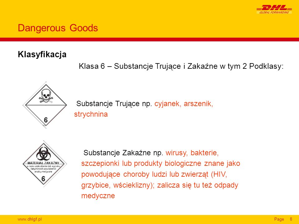 www.dhlgf.plPage8 Klasyfikacja Dangerous Goods Klasa 6 – Substancje Trujące i Zakaźne w tym 2 Podklasy: Substancje Trujące np. cyjanek, arszenik, stry
