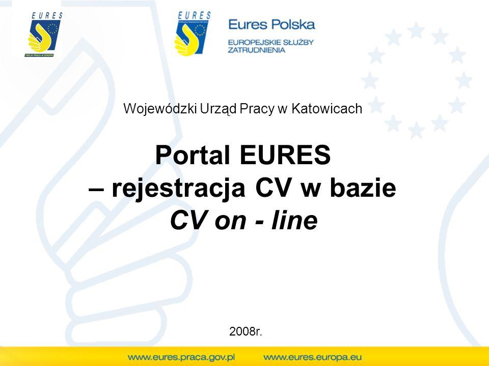 www.eures.europa.eu Rejestracja CV w bazie CV – on line Stworzenie profilu polega na wybraniu stanowiska i kraju, w którym poszukujemy pracy.