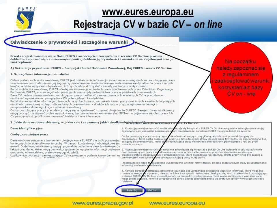 www.eures.europa.eu Rejestracja CV w bazie CV – on line Na początku należy zapoznać się z regulaminem i zaakceptować warunki korzystania z bazy CV on