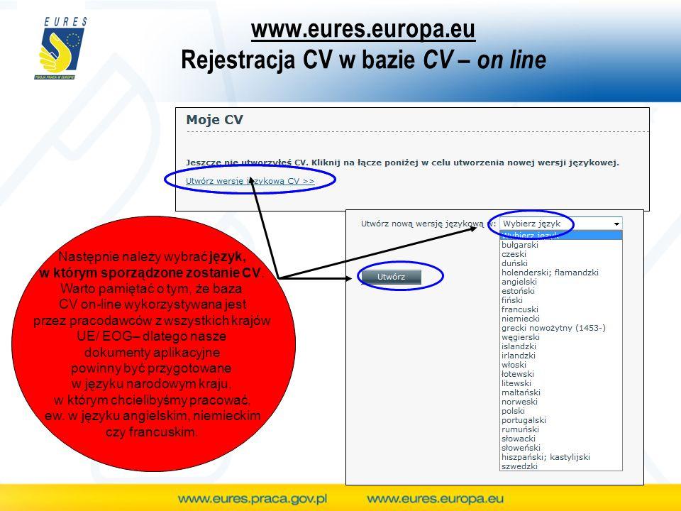 www.eures.europa.eu Rejestracja CV w bazie CV – on line Następnie należy wybrać język, w którym sporządzone zostanie CV. Warto pamiętać o tym, że baza