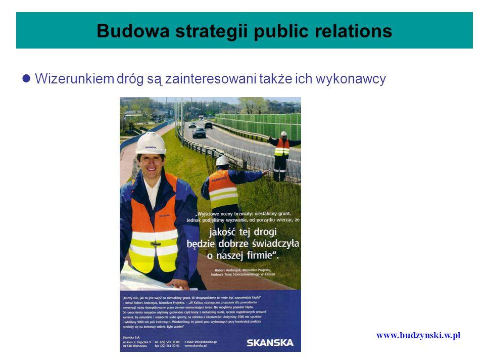 Budowa strategii public relations Wizerunkiem dróg są zainteresowani także ich wykonawcy www.budzynski.w.pl